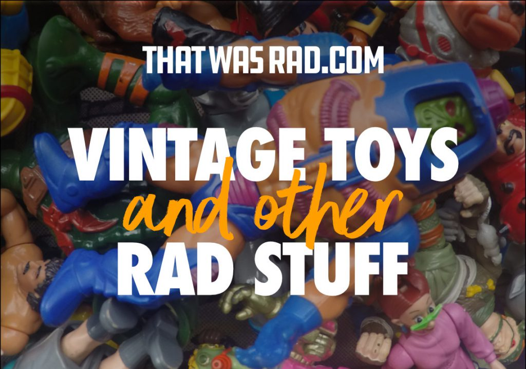 that was rad vintage toys